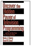Uncover the Hidden Power of Television Programming: ... and Get the Most from Your Advertising Budget (0761915818) by Clancy, Kevin J.