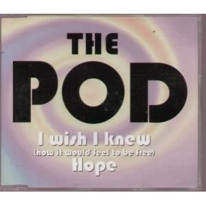 POD, THE - I Wish I Knew (How It Would Feel To Be Free) - CD single