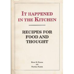 It Happened in the Kitchen: Recipes for Food and Thought by Rose B. Nader, Nathra Nader