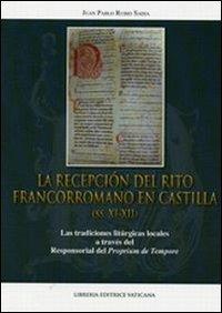 La recepción del rito francorromano en Castilla (ss. XI-XII). Las tradiciones litúrgicas locales a través del Responsorial del Proprium de Tempore