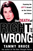 The Death of Right and Wrong: Exposing the Left's Assault on Our Culture and Values | [Tammy Bruce]