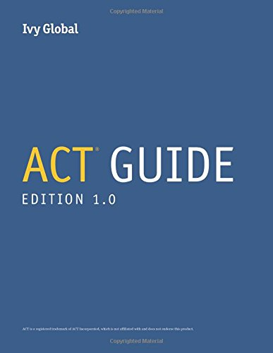 Ivy Global's ACT Guide, 1st Edition