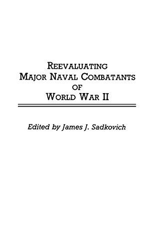 Reevaluating Major Naval Combatants of World War II: (Contributions in Military Studies)