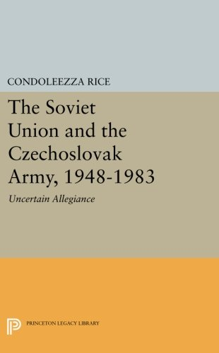 The Soviet Union and the Czechoslovak Army, 1948-1983: Uncertain Allegiance (Princeton Legacy Library)