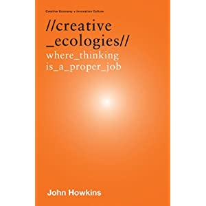 Creative Ecologies: Where Thinking is a Proper Job (Creative Economy + Innovation Culture)