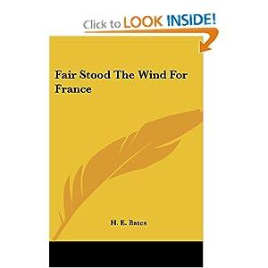 Fair Stood the Wind For France - H.E.Bates