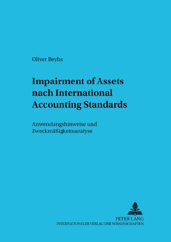 Impairment of Assets Nach International Accounting Standards: Anwendungshinweise Und Zweckmaessigkeitsanalyse (Betriebswirtschaftliche Studien Rechnungs- Und Finanzwesen,)