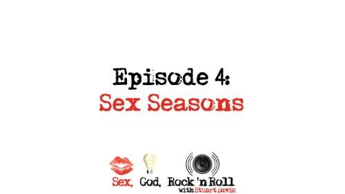 Sex Seasons - Sex, God, Rock 'n Roll with Stuart Davis Episode 04