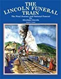 img - for The Lincoln Funeral Train: The Final Journey and National Funeral for Abraham Lincoln book / textbook / text book