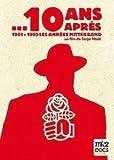 10 ans après : 1981-1995 les années Mitterrand