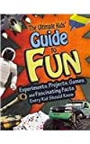 The Ultimate Kids Guide to Fun: Experiments, Projects, Games and Fascinating Facts Every Kid Should Know (Kids Guides)