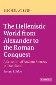 The Hellenistic World from Alexander to the Roman Conquest: A Selection of Ancient Sources in Translation