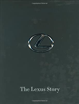 The Lexus Story: The Behind-The-Scenes Story of the #1 Automotive Luxury Brand
