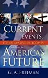 Current Events, Conservative Outcomes; Predictions for Americas Future