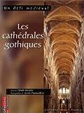 Les cathédrales gothiques. Un défi médiéval