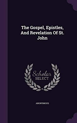 The Gospel, Epistles, And Revelation Of St. John