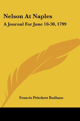 Nelson at Naples: A Journal for June 10-30, 1799: Refuting Recent Misstatements of Captain Mahan and Professor J. K. Laughton