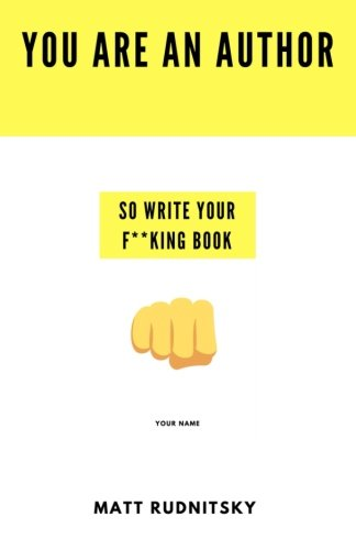 You Are an Author: So Write Your F***ing Book