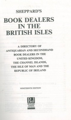Sheppard's book dealers in the British Isles. A directory of antiquarian and secondhand book dealers in the United Kingdom, the Channel Islands, the Isle of Man and the Republic of Ireland. 1995.