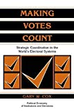 Making Votes Count: Strategic Coordination in the World's Electoral Systems (Political Economy of Institutions and Decisions) (0521585163) by Gary W. Cox