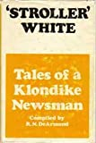 img - for Stroller White; Tales of a Klondike Newsman book / textbook / text book
