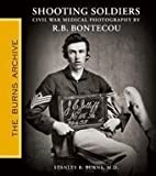 img - for Shooting Soldiers: Civil War Medical Photography By R.b. Bontecou book / textbook / text book