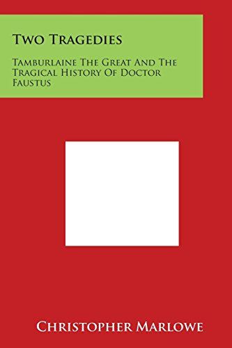 Two Tragedies: Tamburlaine the Great and the Tragical History of Doctor Faustus