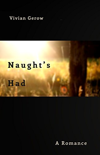 Naught's Had: A Romance by Vivian Gerow