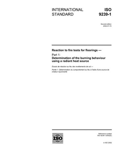 ISO 9239-1:2002, Reaction to fire tests for floorings - Part 1: Determination of the burning behaviour using a radiant heat source