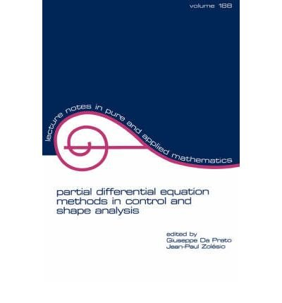 [(Partial Differential Equation Methods in Control and Shape Analysis: Lecture Notes in Pure and Applied Mathematics)] [ Edited by Giuseppe Da Prato, Edited by Jean-Paul Zolesio ] [February, 1997]
