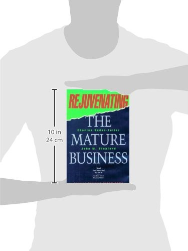 Rejuvenating the Mature Business: Seeking and Securing Competitive Advantage: The Competitive Challenge