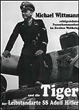 img - for Michael Wittmann, erfolgreichster Panzerkommandant im Zweiten Weltkrieg und die Tiger der Leibstandarte SS Adolf Hitler (German Edition) book / textbook / text book