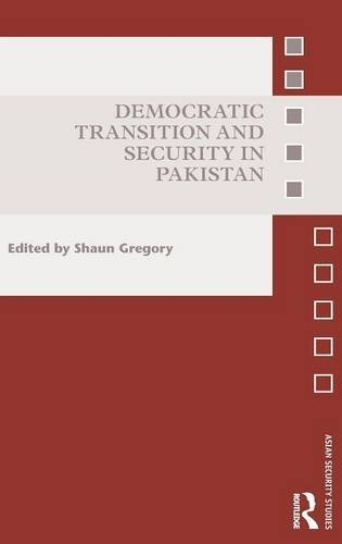 Democratic Transition and Security in Pakistan (Asian Security Studies)