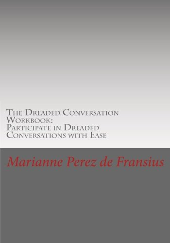 The Dreaded Conversation Workbook: Participate in Dreaded Conversations with Ease PDF