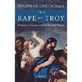The Rape of Troy: Evolution, Violence, and the World of Homerby Jonathan Gottschall