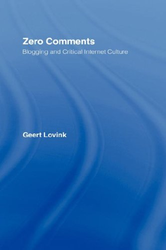 Zero Comments: Blogging and Critical Internet Culture
