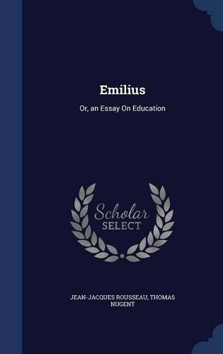Emilius: Or, an Essay On Education