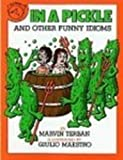 In a Pickle: And Other Funny Idioms (061377549X) by Terban, Marvin