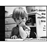 Don't Move the Muffin Tins: A Hands-Off Guide to Art for the Young Child (0931540003) by Bev Bos