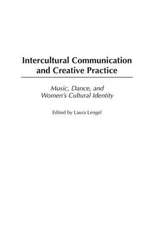 Intercultural Communication and Creative Practice: Music, Dance, and Women's Cultural Identity