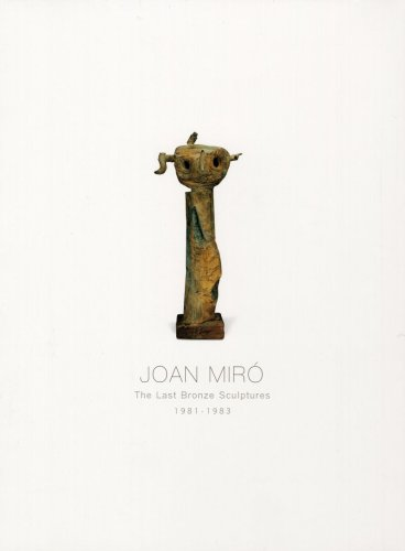 Joan Miro: The last Bronze Sculptures 1981-1983.