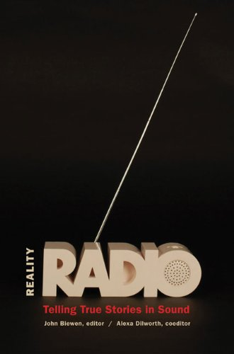 Reality Radio: Telling True Stories in Sound (Documentary Arts and...