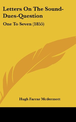 Letters On The Sound-Dues-Question: One To Seven (1855)