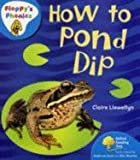 Claire Llewellyn Oxford Reading Tree: Stage 3: Floppy's Phonics Non-Fiction: How to Pond Dip (Floppy Phonics)