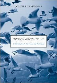 Environmental Ethics:4th (forth) edition Text Only, by Joseph R. Des Jardins