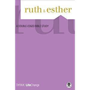 TH1NK LifeChange Ruth and Esther: A Double-Edged Bible Study The Navigators and Smith Management
