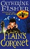 FLAIN'S CORONET (VOLUME 3 OF BOOK OF THE CROW) (0099403064) by CATHERINE FISHER