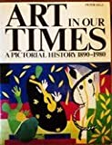 Art in Our Times: A Pictorial History, 1890-1980 (0155034731) by Selz, Peter Howard