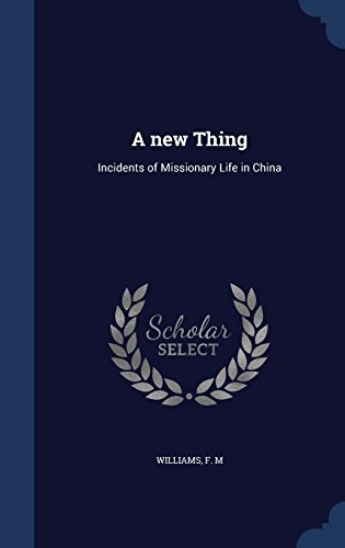 A new Thing: Incidents of Missionary Life in China