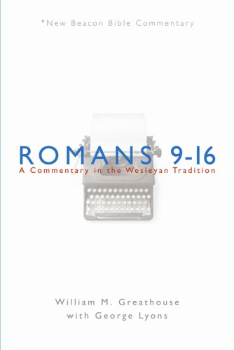 NBBC Romans 9 16 A Commentary in the Wesleyan Tradition New Beacon Bible Commentary